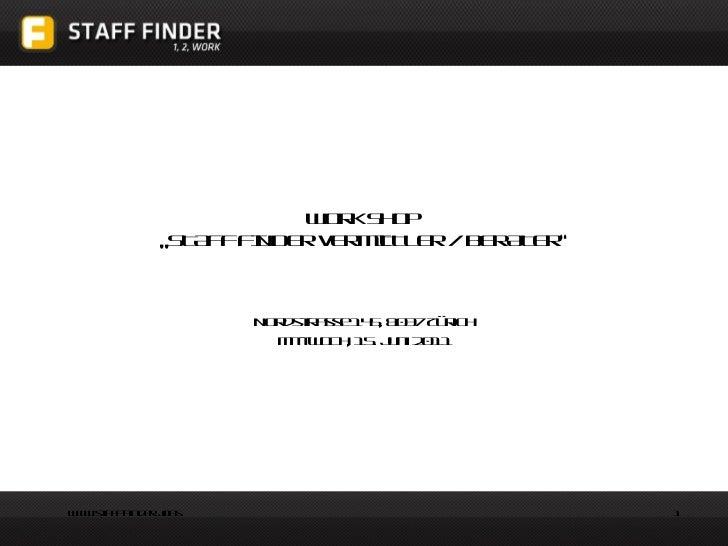 """Work Shop  """"STAFF FINDER VERMITTLER / BERATER"""" Nordstrasse 145, 8037 Zürich Mittwoch, 15. Juni 2011"""