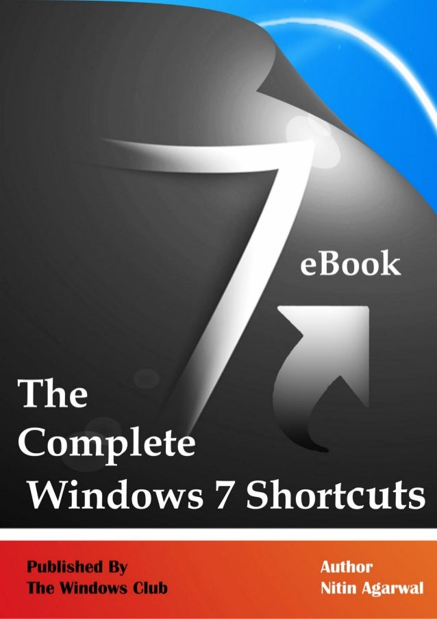 The Complete Windows 7 Shortcuts eBook  The Complete Windows 7 Shortcuts eBook Nitin Agarwal  TheWindowsClub Publications ...