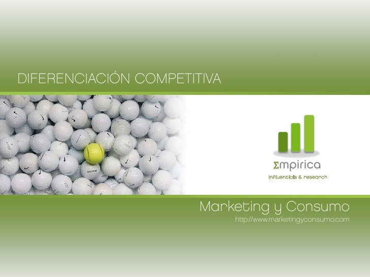 Marketing y Consumo http://www.marketingyconsumo.com DIFERENCIACIÓN COMPETITIVA Σ mpirica influentials & research