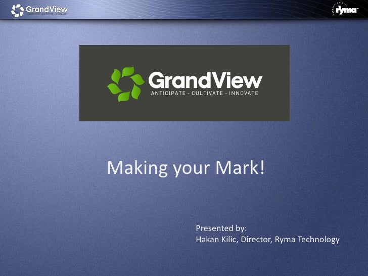 Making your Mark!         Presented by:         Hakan Kilic, Director, Ryma Technology