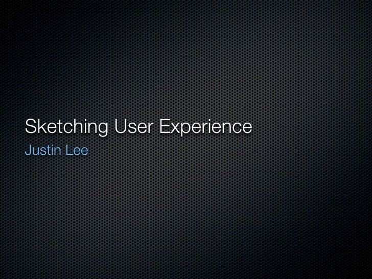 Sketching User ExperienceJustin Lee