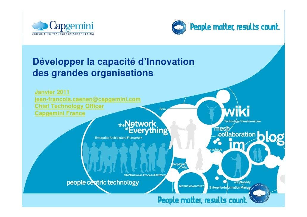Développer la capacité d'Innovationdes grandes organisationsJanvier 2011jean-francois.caenen@capgemini.comChief Technology...
