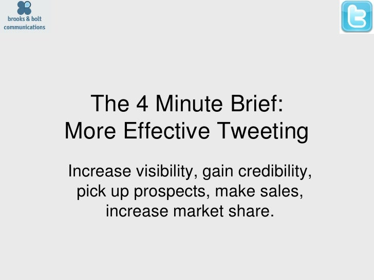 The 4 Minute Brief:More Effective TweetingIncrease visibility, gain credibility, pick up prospects, make sales,     increa...