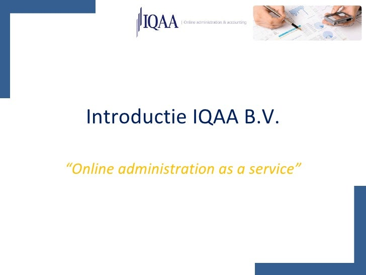 """Introductie IQAA B.V. """" Online administration as a service"""""""