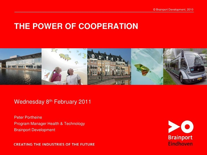 1   The Power of cooperation          © Brainport Development, 2010THE POWER OF COOPERATIONWednesday 8th February 2011Pete...