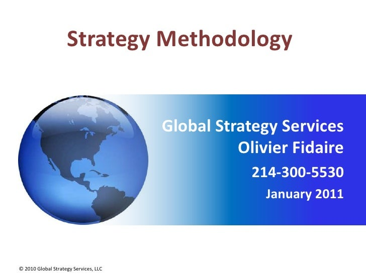 Strategy Methodology<br />Global Strategy Services Olivier Fidaire<br />214-300-5530<br />January 2011<br />