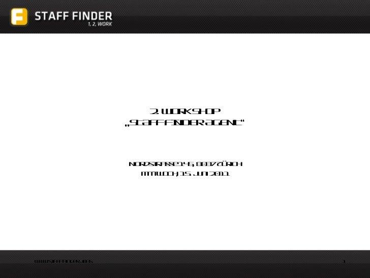 """2. Work Shop  """"STAFF FINDER AGENT"""" Nordstrasse 145, 8037 Zürich Mittwoch, 15. Juni 2011"""