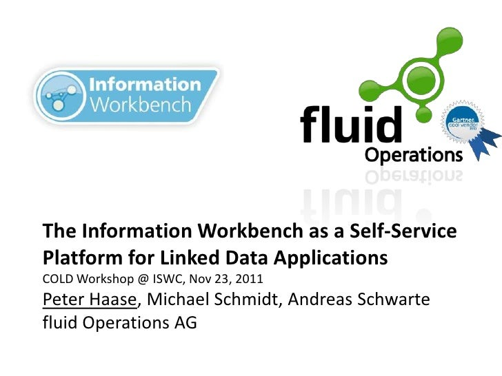 The Information Workbench as a Self-ServicePlatform for Linked Data ApplicationsCOLD Workshop @ ISWC, Nov 23, 2011Peter Ha...