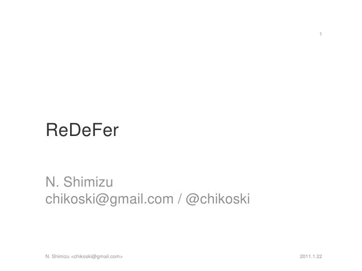ReDeFer<br />N. Shimizu<br />chikoski@gmail.com / @chikoski<br />2011.1.22<br />1<br />N. Shimizu <chikoski@gmail.com><br />