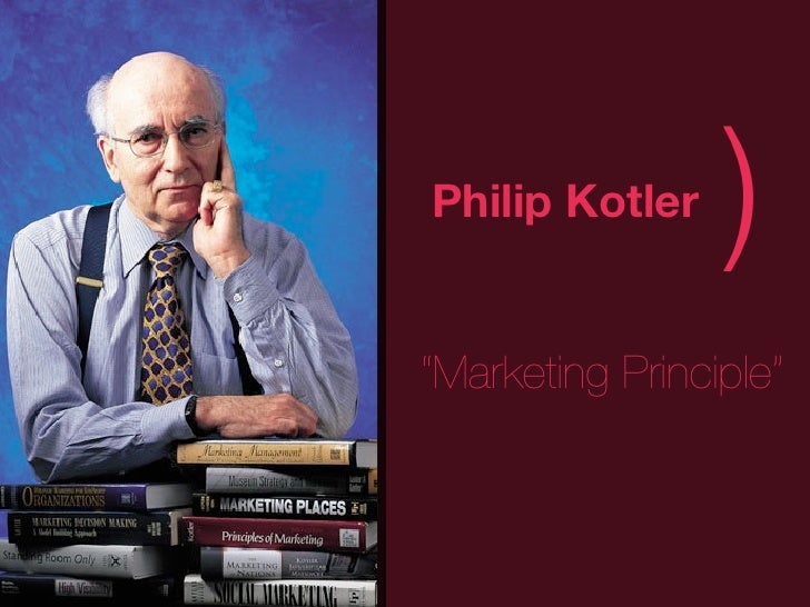 "(   Philip Kotler                     )    ""Marketing Principle"""