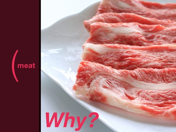 (meat              )       Why?