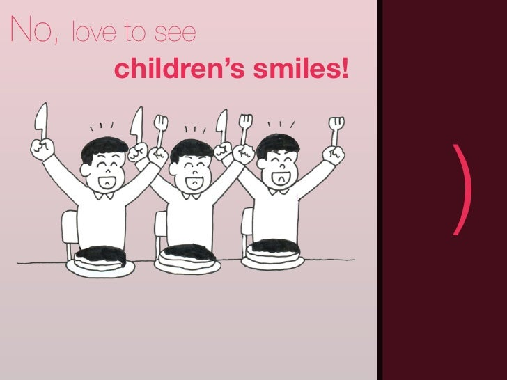No, love to see        children's smiles! (                           )