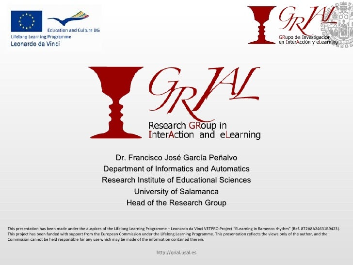 Dr. Francisco José García Peñalvo Department of Informatics and Automatics Research Institute of Educational Sciences Univ...