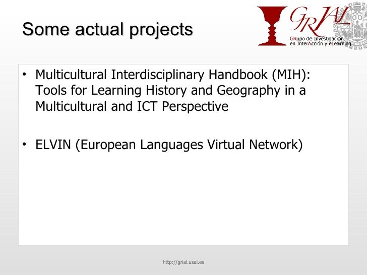 Some actual projects <ul><li>Multicultural Interdisciplinary Handbook (MIH): Tools for Learning History and Geography in a...