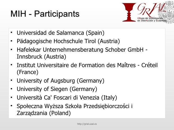 MIH - Participants <ul><li>Universidad de Salamanca (Spain) </li></ul><ul><li>Pädagogische Hochschule Tirol (Austria) </li...