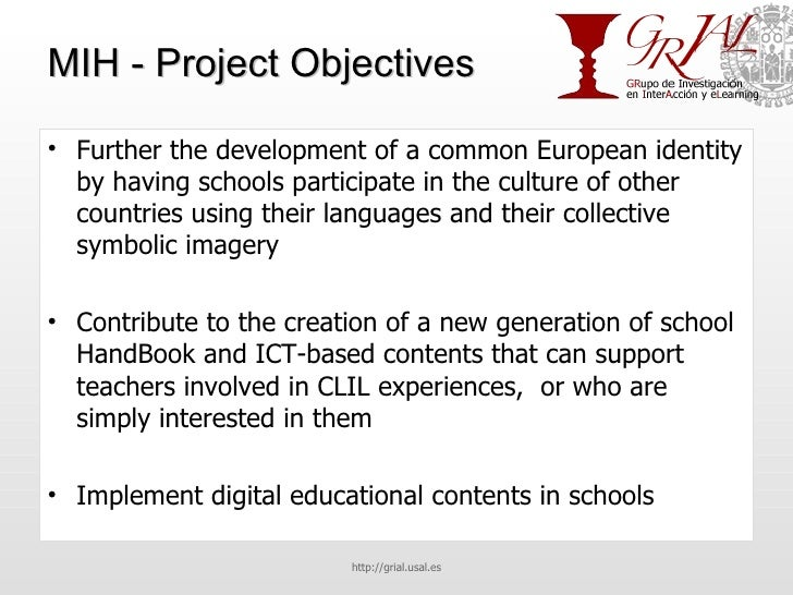 MIH - Project Objectives <ul><li>Further the development of a common European identity by having schools participate in th...
