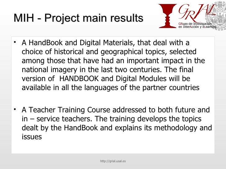 MIH - Project main results <ul><li>A HandBook and Digital Materials, that deal with a choice of historical and geographica...