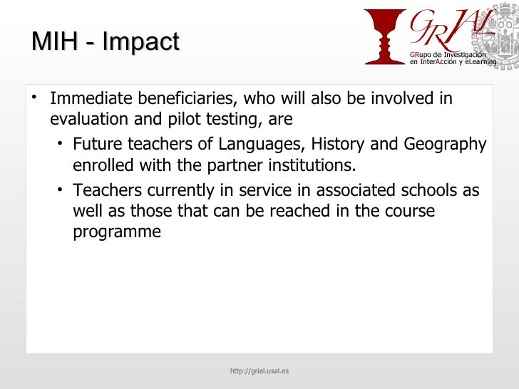 MIH - Impact <ul><li>Immediate beneficiaries, who will also be involved in evaluation and pilot testing, are </li></ul><ul...