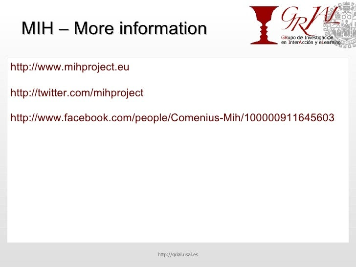 MIH – More information http://www.mihproject.eu http://twitter.com/mihproject http://www.facebook.com/people/Comenius-Mih/...