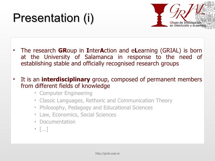 Presentation (i) <ul><li>The research  GR oup in  I nter A ction and e L earning (GRIAL) is born at the University of Sala...