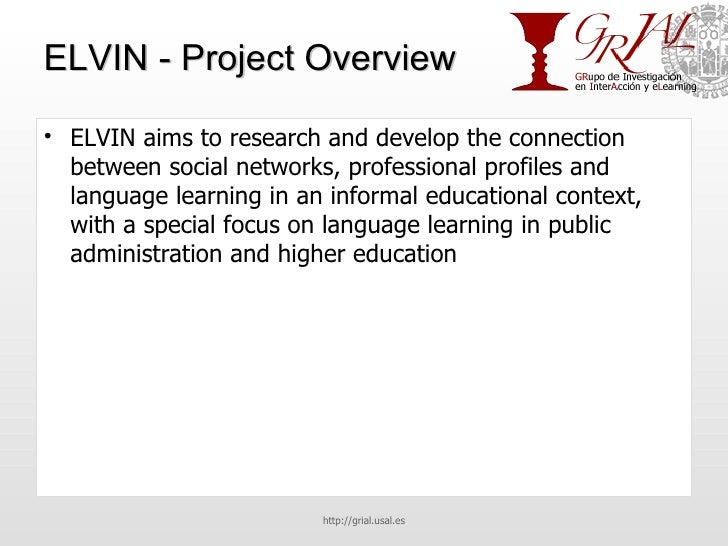 ELVIN - Project Overview <ul><li>ELVIN aims to research and develop the connection between social networks, professional p...