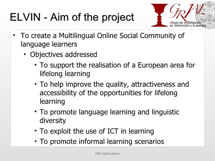 ELVIN - Aim of the project <ul><li>To create a Multilingual Online Social Community of language learners </li></ul><ul><ul...