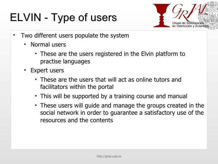 ELVIN - Type of users <ul><li>Two different users populate the system </li></ul><ul><ul><li>Normal users </li></ul></ul><u...