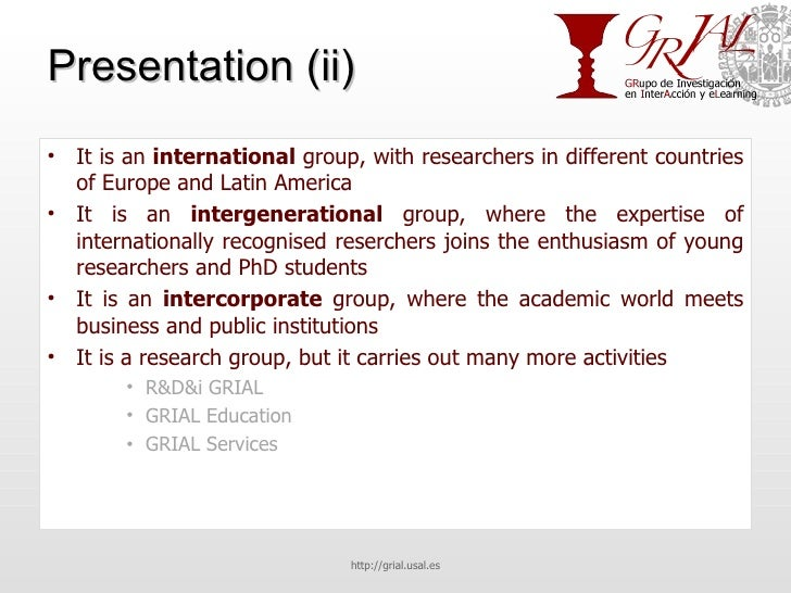 Presentation (ii) <ul><li>It is an  international  group, with researchers in different countries of Europe and Latin Amer...