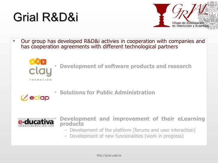 Grial R&D&i <ul><li>Our group has developed R&D&i activies in cooperation with companies and has cooperation agreements wi...