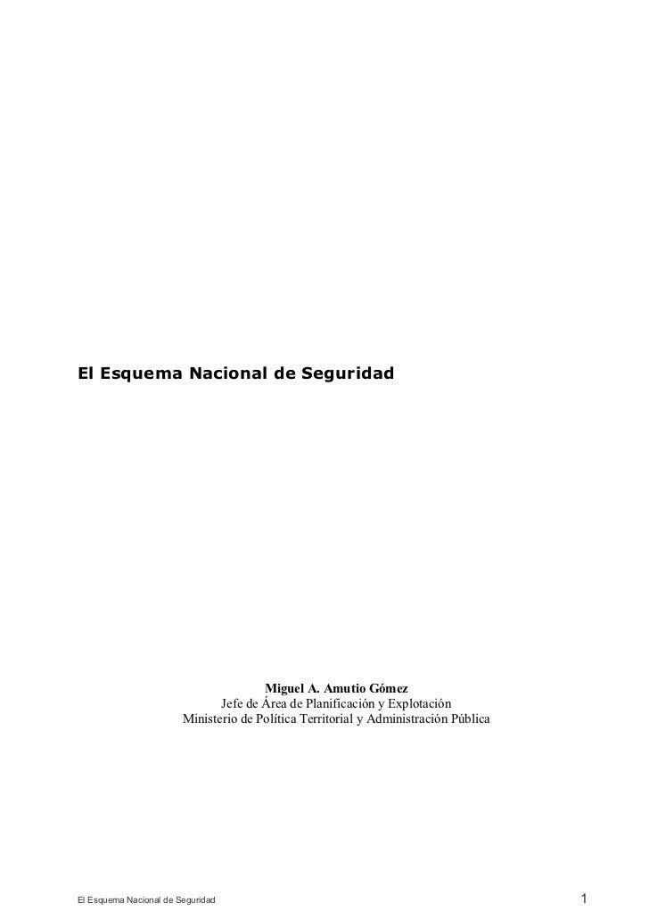 El Esquema Nacional de Seguridad                                       Miguel A. Amutio Gómez                             ...