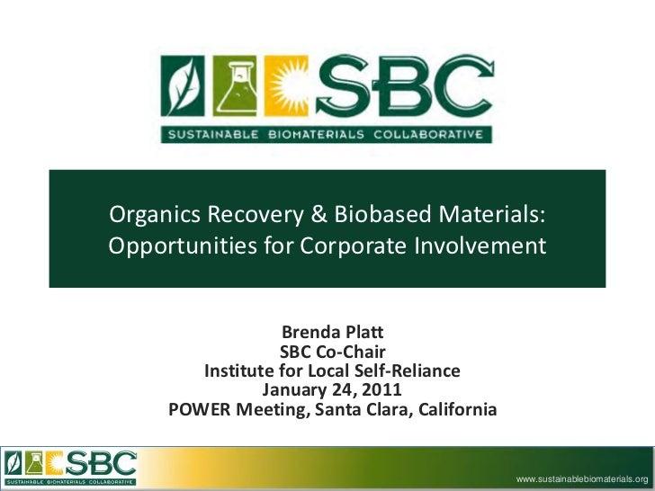 Organics Recovery & Biobased Materials:Opportunities for Corporate Involvement                  Brenda Platt              ...