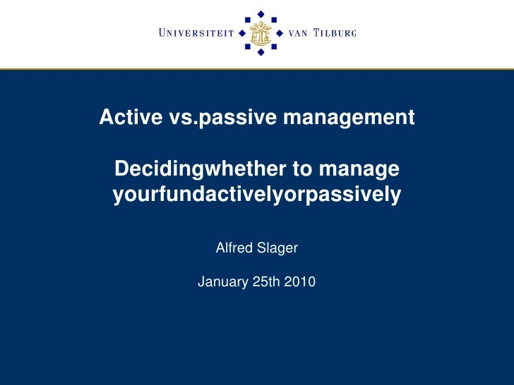Active vs.passive managementDecidingwhether to manage yourfundactivelyorpassively<br />Alfred Slager<br />January 25th 201...