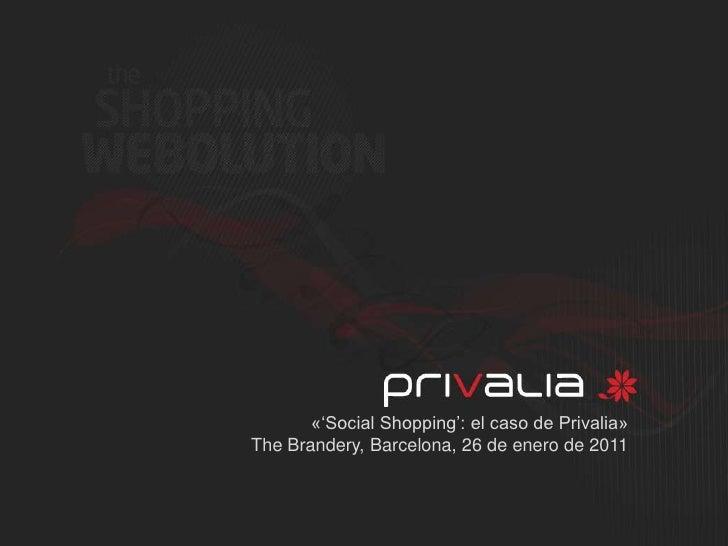«'Social Shopping': el caso de Privalia»<br />TheBrandery, Barcelona, 26 de enero de 2011<br />