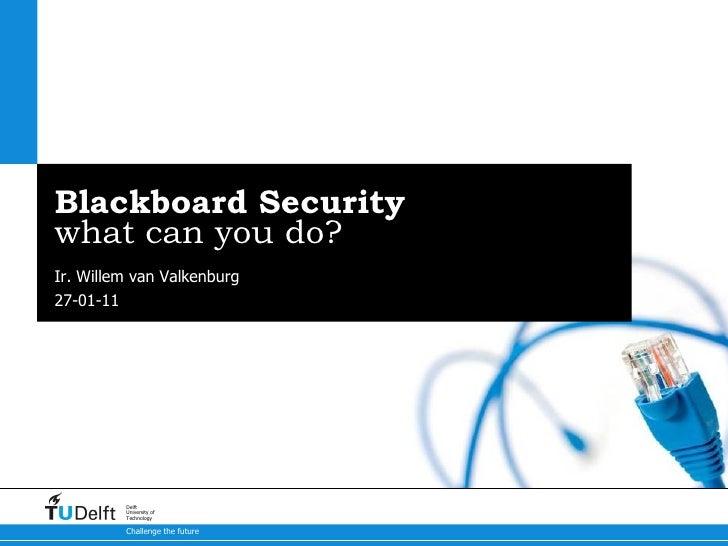 Blackboard Security what can you do? Ir. Willem van Valkenburg