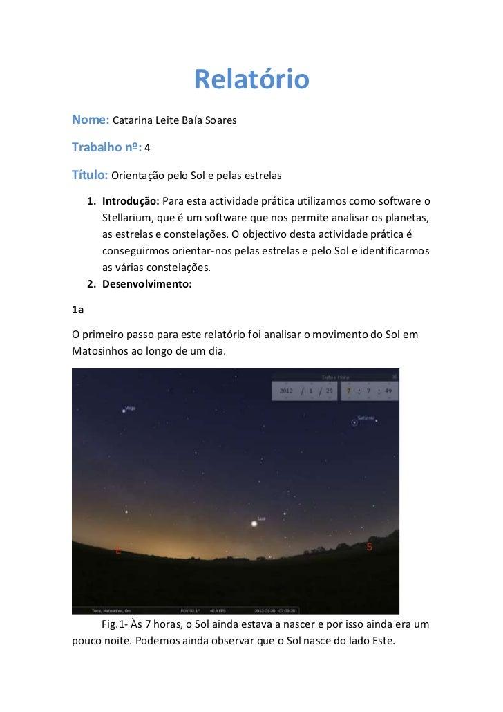RelatórioNome: Catarina Leite Baía SoaresTrabalho nº: 4Título: Orientação pelo Sol e pelas estrelas     1. Introdução: Par...