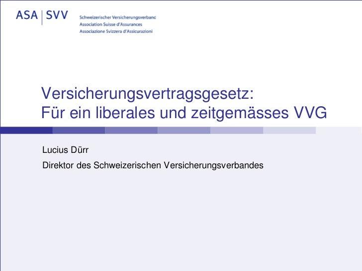 Versicherungsvertragsgesetz:Für ein liberales und zeitgemässes VVGLucius DürrDirektor des Schweizerischen Versicherungsver...