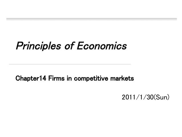 Principles of Economics   Chapter14 Firms in competitive markets 2011/1/30(Sun)
