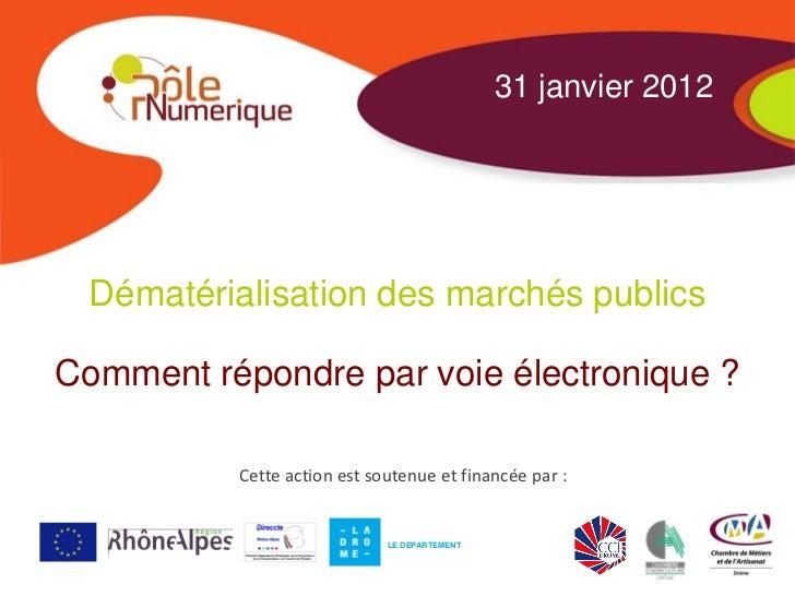 31 janvier 2012 Dématérialisation des marchés publicsComment répondre par voie électronique ?          Cette action est so...
