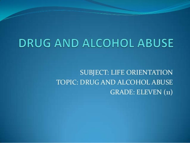 SUBJECT: LIFE ORIENTATIONTOPIC: DRUG AND ALCOHOL ABUSEGRADE: ELEVEN (11)
