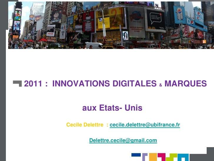 2011 : INNOVATIONS DIGITALES & MARQUES              aux Etats- Unis        Cecile Delettre : cecile.delettre@ubifrance.fr ...