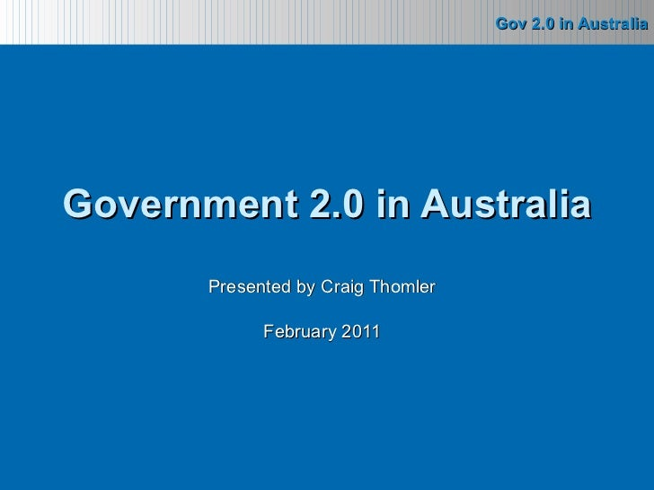Presented by Craig Thomler February 2011 Government 2.0 in Australia