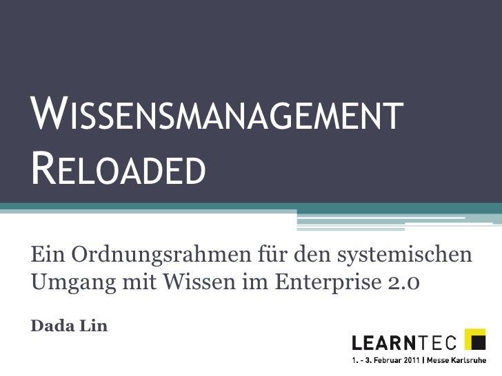 WISSENSMANAGEMENTRELOADEDEin Ordnungsrahmen für den systemischenUmgang mit Wissen im Enterprise 2.0Dada Lin