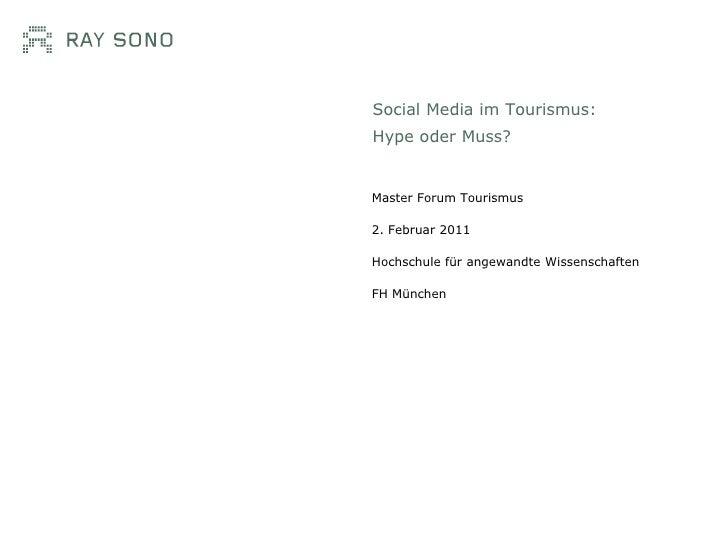 Social Media im Tourismus:Hype oder Muss?Master Forum Tourismus2. Februar 2011Hochschule für angewandte WissenschaftenFH M...