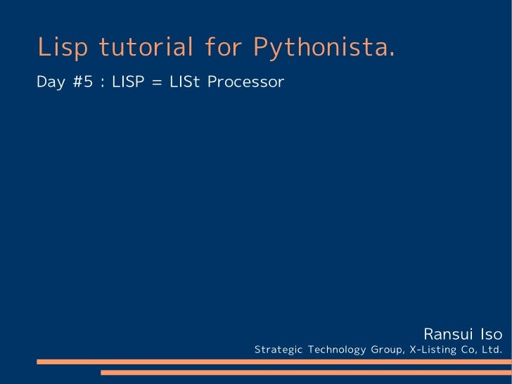 Lisp tutorial for Pythonista.Day #5 : LISP = LISt Processor                                                         Ransui...