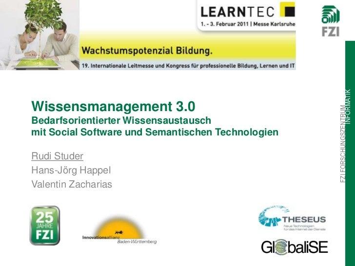 Wissensmanagement 3.0Bedarfsorientierter Wissensaustausch mit Social Software und Semantischen Technologien<br />Rudi Stud...