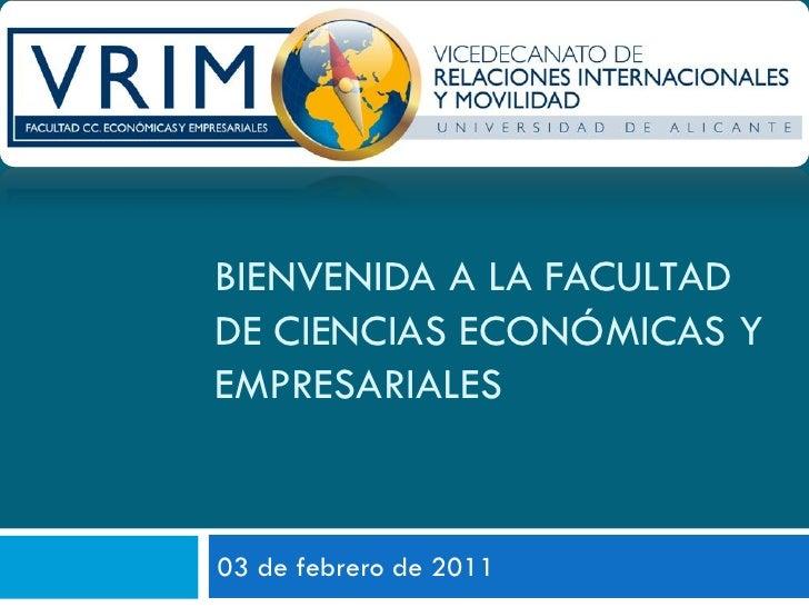 BIENVENIDA A LA FACULTADDE CIENCIAS ECONÓMICAS YEMPRESARIALES03 de febrero de 2011