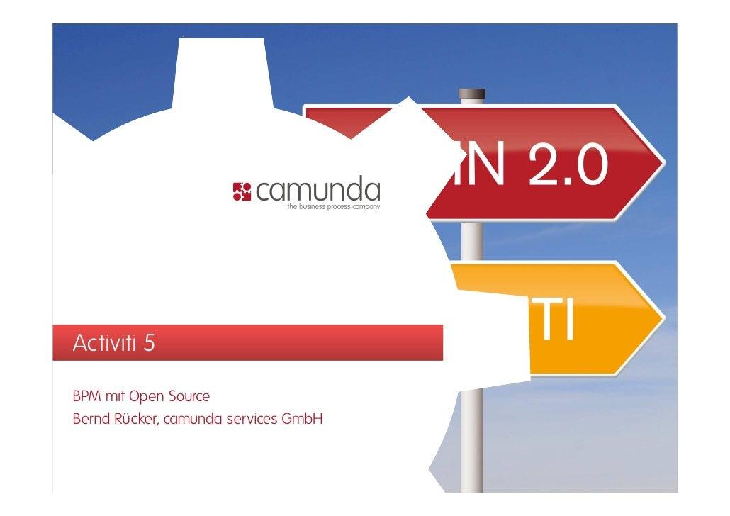 Activiti 5BPM mit Open SourceBernd Rücker, camunda services GmbH