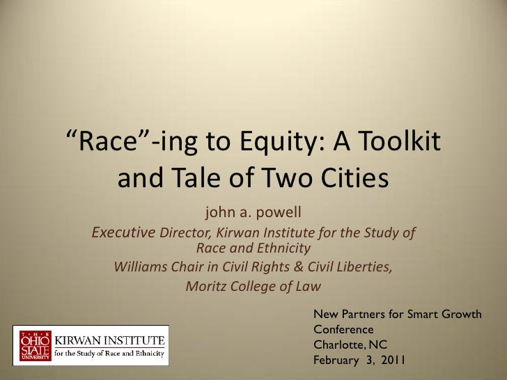 """Race""-ing to Equity: A Toolkit    and Tale of Two Cities                     john a. powell  Executive Director, Kirwan I..."