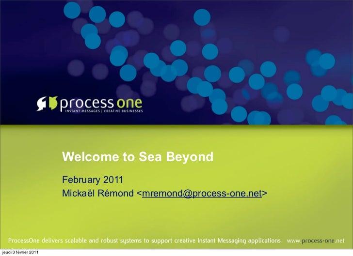 Welcome to Sea Beyond                       February 2011                       Mickaël Rémond <mremond@process-one.net>je...