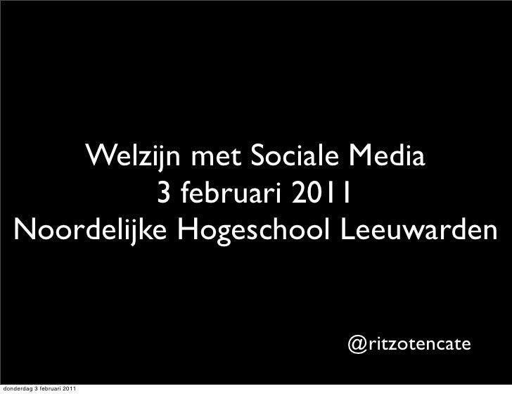 Welzijn met Sociale Media             3 februari 2011   Noordelijke Hogeschool Leeuwarden                            @ritz...